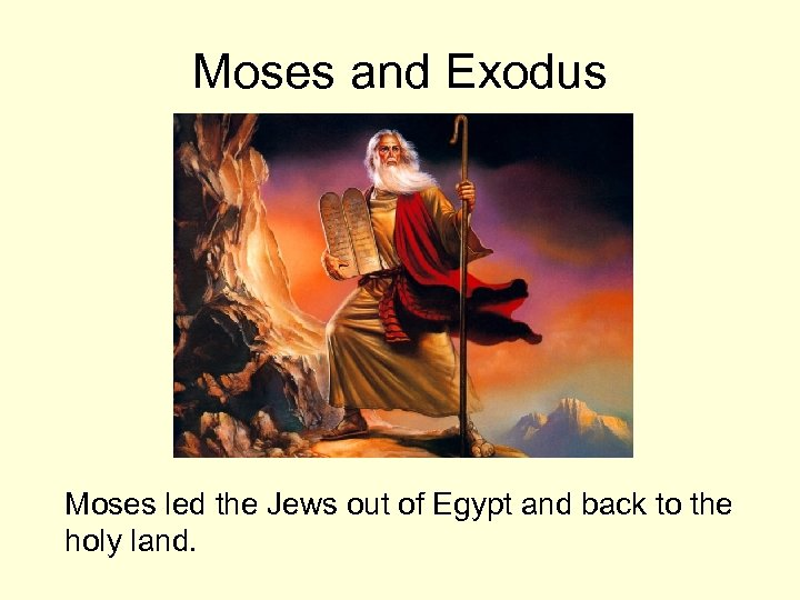 Moses and Exodus Moses led the Jews out of Egypt and back to the
