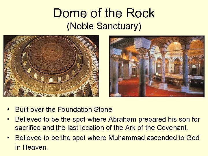 Dome of the Rock (Noble Sanctuary) • Built over the Foundation Stone. • Believed