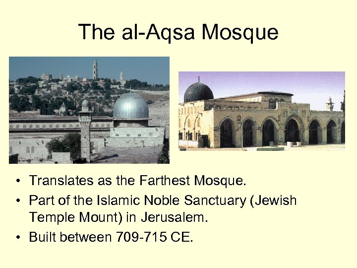 The al-Aqsa Mosque • Translates as the Farthest Mosque. • Part of the Islamic