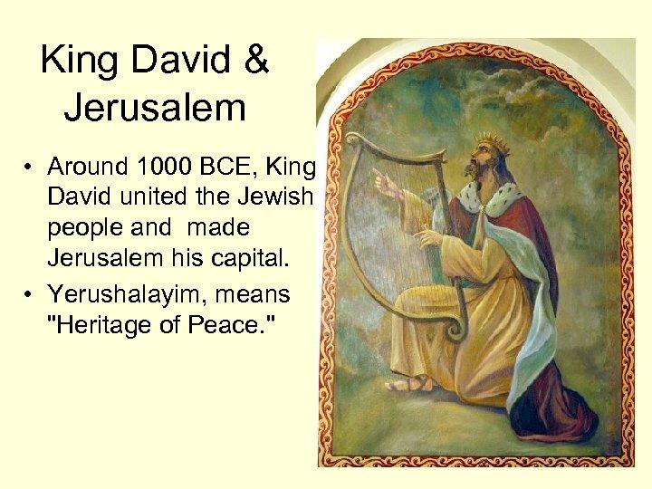 King David & Jerusalem • Around 1000 BCE, King David united the Jewish people