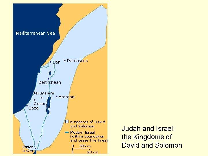 Judah and Israel: the Kingdoms of David and Solomon
