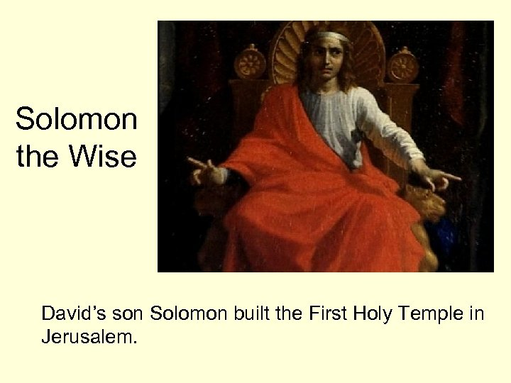 Solomon the Wise David's son Solomon built the First Holy Temple in Jerusalem.