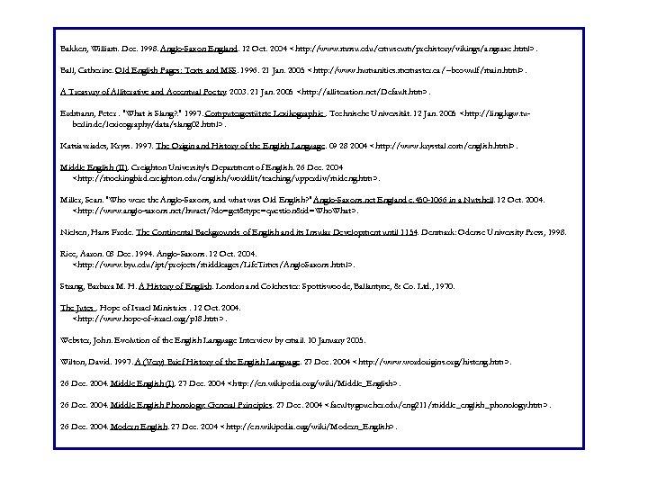 Bakken, William. Dec. 1998. Anglo-Saxon England. 12 Oct. 2004 <http: //www. mnsu. edu/emuseum/prehistory/vikings/angsaxe. html>.
