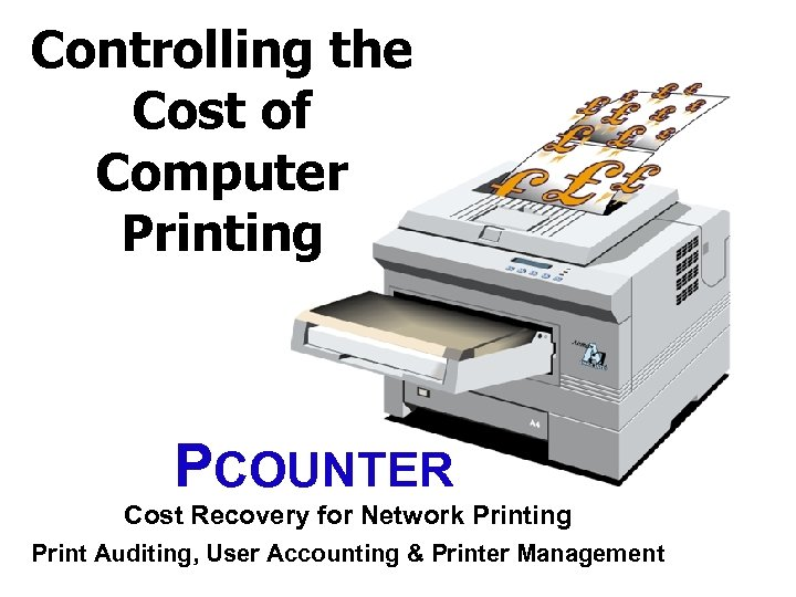 Controlling the Cost of Computer Printing PCOUNTER Cost Recovery for Network Printing Print Auditing,