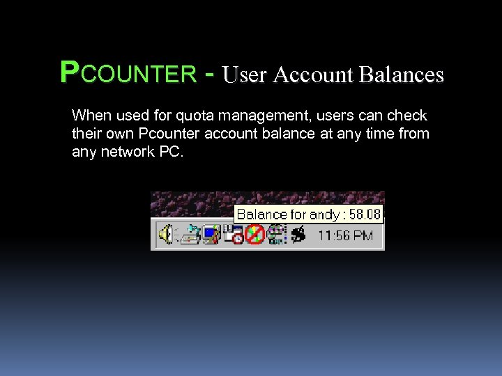 PCOUNTER - User Account Balances When used for quota management, users can check their