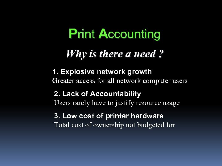 Print Accounting Why is there a need ? 1. Explosive network growth Greater access
