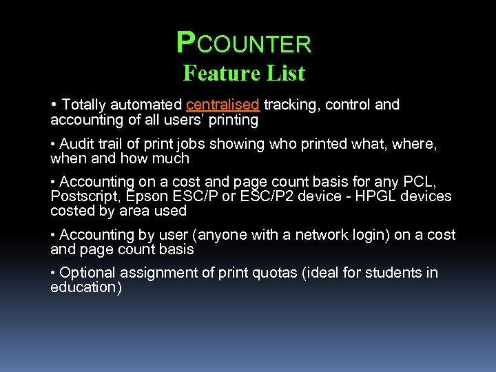 PCOUNTER Feature List • Totally automated centralised tracking, control and accounting of all users'