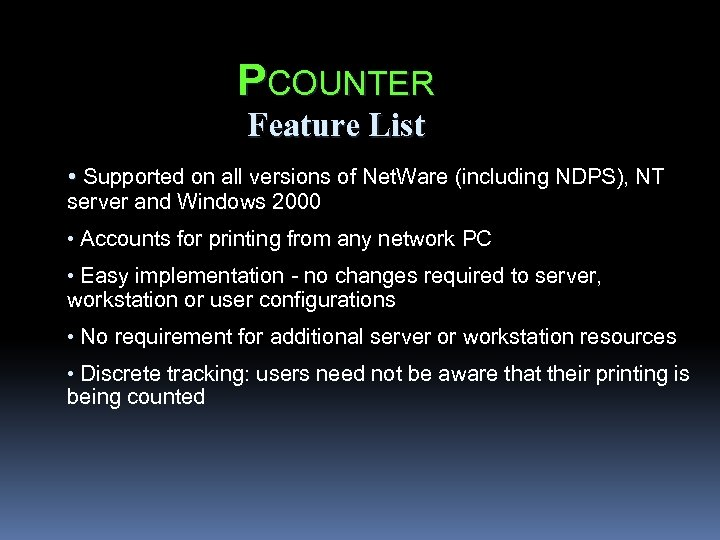 PCOUNTER Feature List • Supported on all versions of Net. Ware (including NDPS), NT