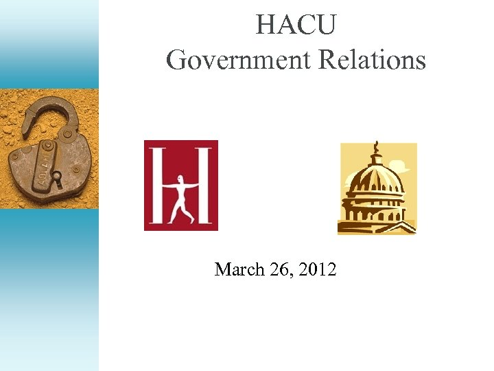 HACU Government Relations March 26, 2012