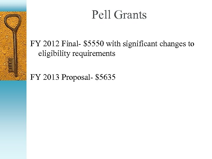 Pell Grants FY 2012 Final- $5550 with significant changes to eligibility requirements FY 2013