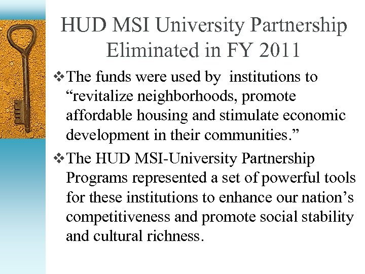 HUD MSI University Partnership Eliminated in FY 2011 v The funds were used by