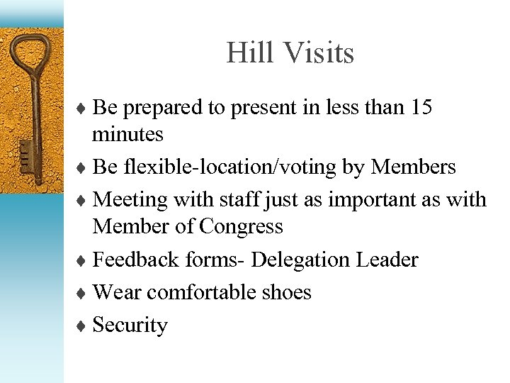 Hill Visits ¨ Be prepared to present in less than 15 minutes ¨ Be