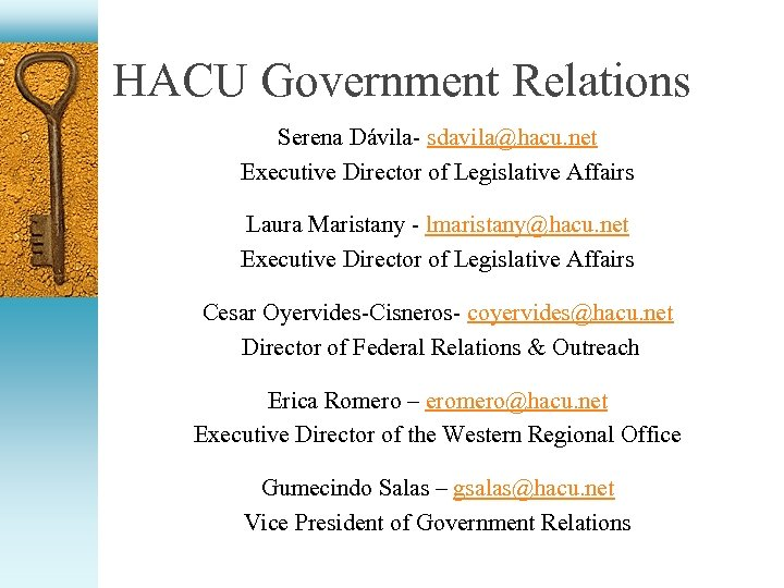 HACU Government Relations Serena Dávila- sdavila@hacu. net Executive Director of Legislative Affairs Laura Maristany