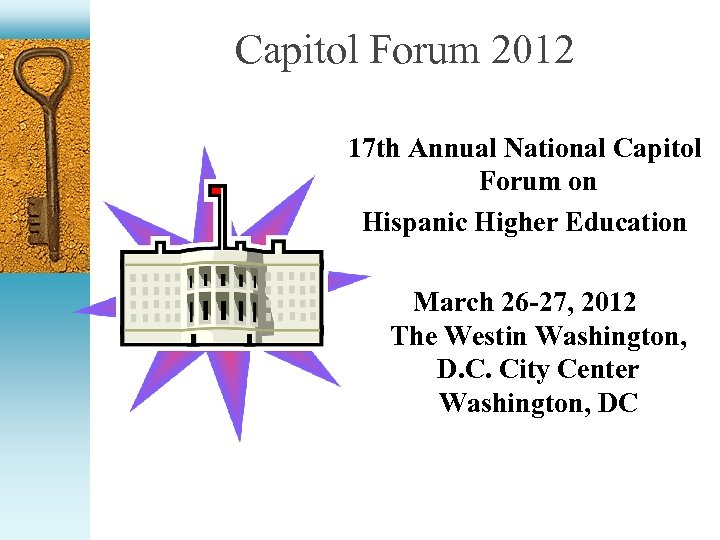 Capitol Forum 2012 17 th Annual National Capitol Forum on Hispanic Higher Education March