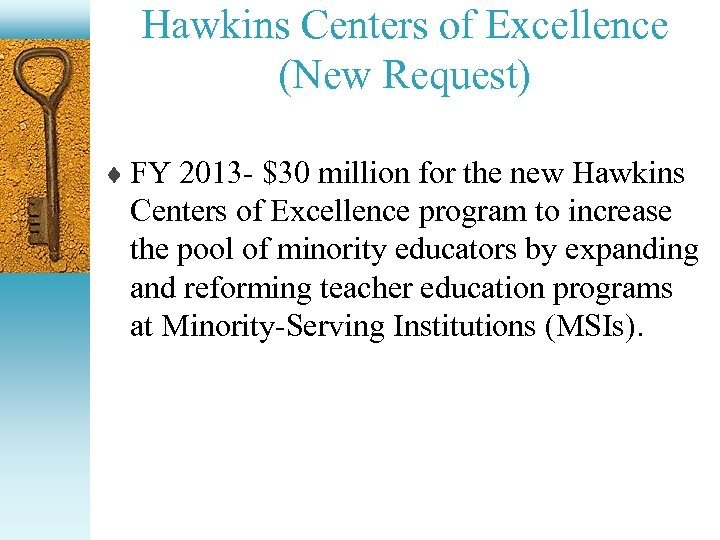 Hawkins Centers of Excellence (New Request) ¨ FY 2013 - $30 million for the