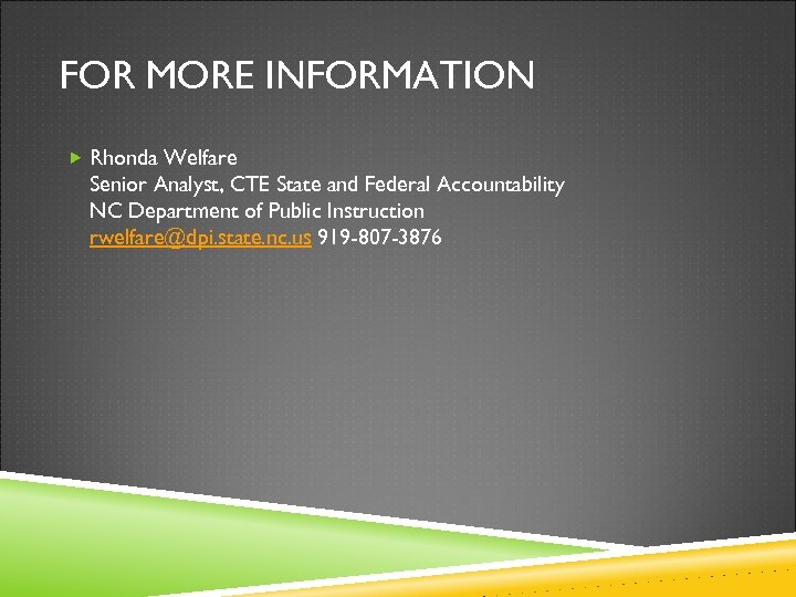 FOR MORE INFORMATION Rhonda Welfare Senior Analyst, CTE State and Federal Accountability NC Department
