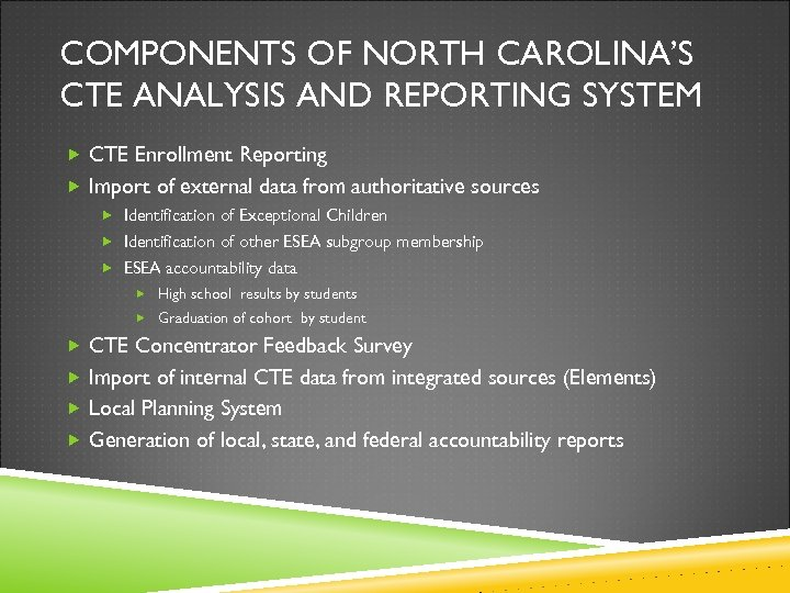 COMPONENTS OF NORTH CAROLINA'S CTE ANALYSIS AND REPORTING SYSTEM CTE Enrollment Reporting Import of