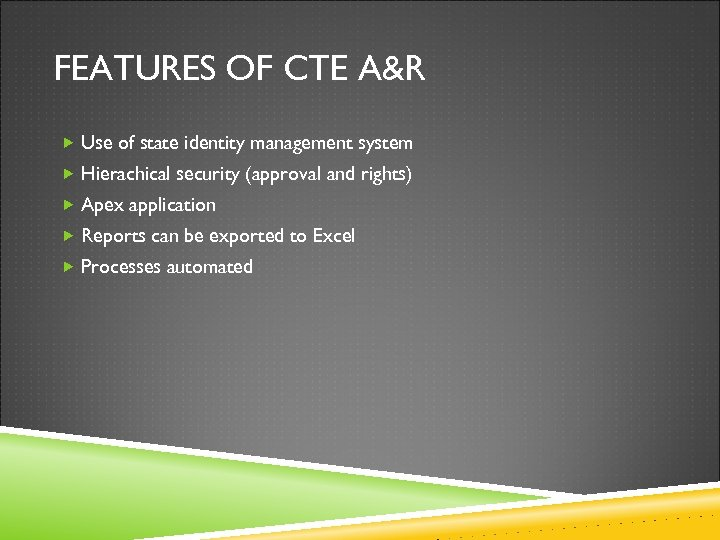 FEATURES OF CTE A&R Use of state identity management system Hierachical security (approval and
