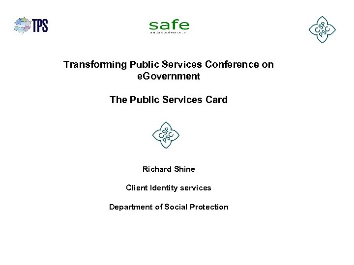 Transforming Public Services Conference on e. Government The Public Services Card Richard Shine Client