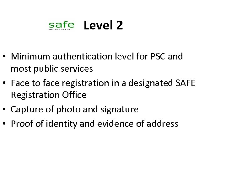 Level 2 • Minimum authentication level for PSC and most public services • Face