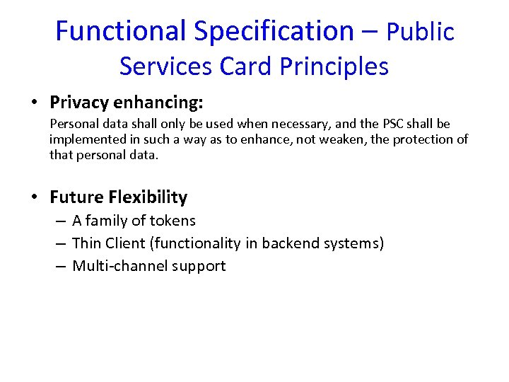 Functional Specification – Public Services Card Principles • Privacy enhancing: Personal data shall only