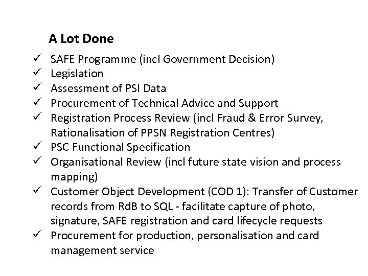 A Lot Done ü ü ü ü ü SAFE Programme (incl Government Decision) Legislation