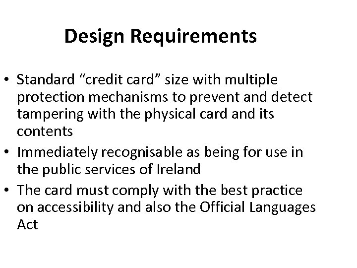 "Design Requirements • Standard ""credit card"" size with multiple protection mechanisms to prevent and"
