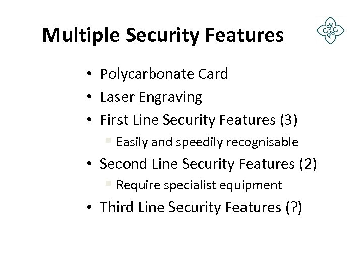 Multiple Security Features • Polycarbonate Card • Laser Engraving • First Line Security Features
