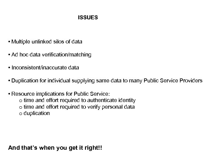 ISSUES • Multiple unlinked silos of data • Ad hoc data verification/matching • Inconsistent/inaccurate