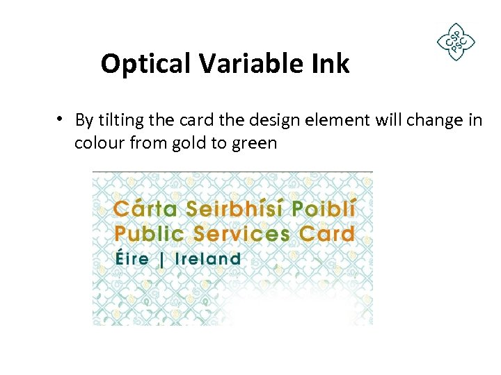 Optical Variable Ink • By tilting the card the design element will change in