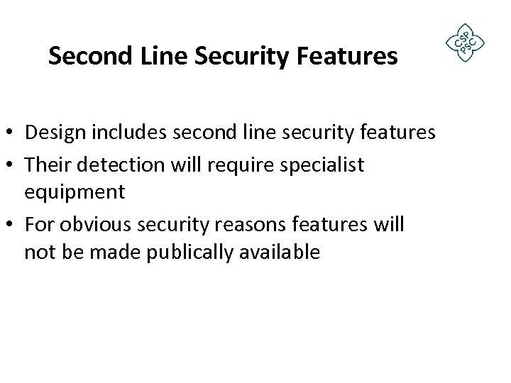 Second Line Security Features • Design includes second line security features • Their detection