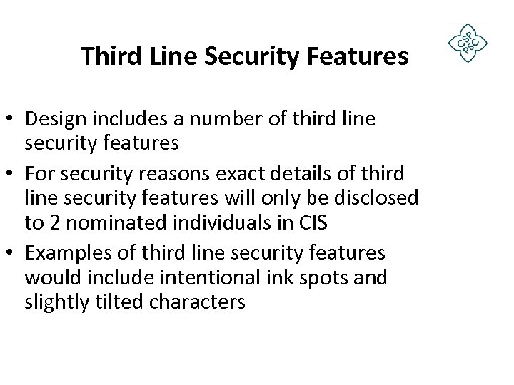 Third Line Security Features • Design includes a number of third line security features