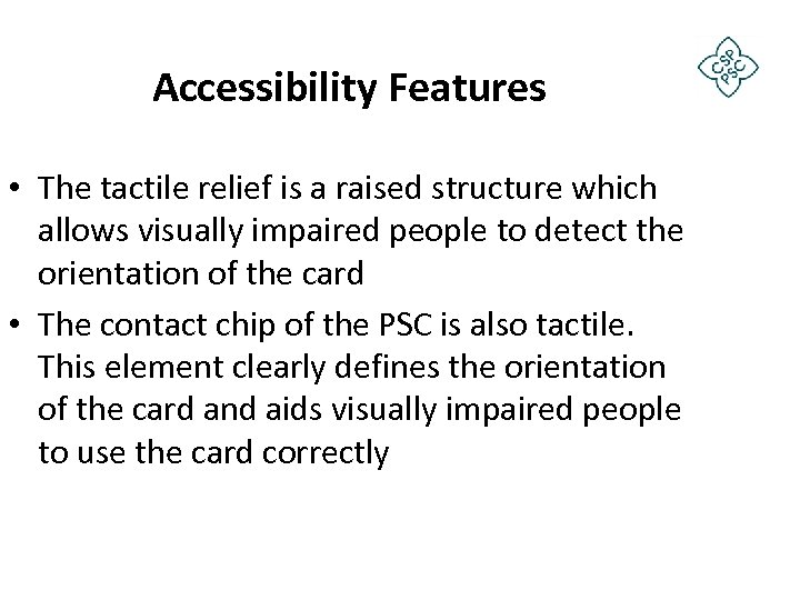 Accessibility Features • The tactile relief is a raised structure which allows visually impaired