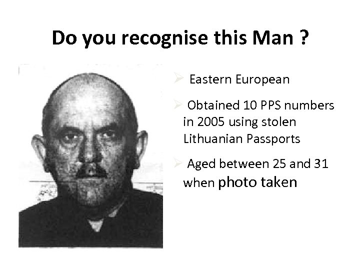 Do you recognise this Man ? Ø Eastern European Ø Obtained 10 PPS numbers