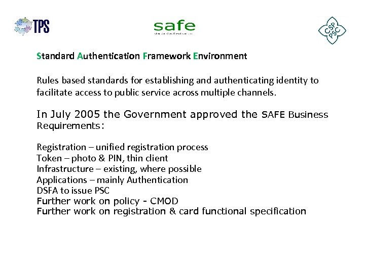 Standard Authentication Framework Environment Rules based standards for establishing and authenticating identity to facilitate