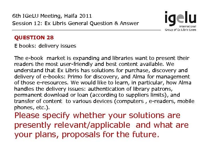 6 th IGe. LU Meeting, Haifa 2011 Session 12: Ex Libris General Question &