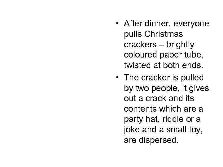 • After dinner, everyone pulls Christmas crackers – brightly coloured paper tube, twisted