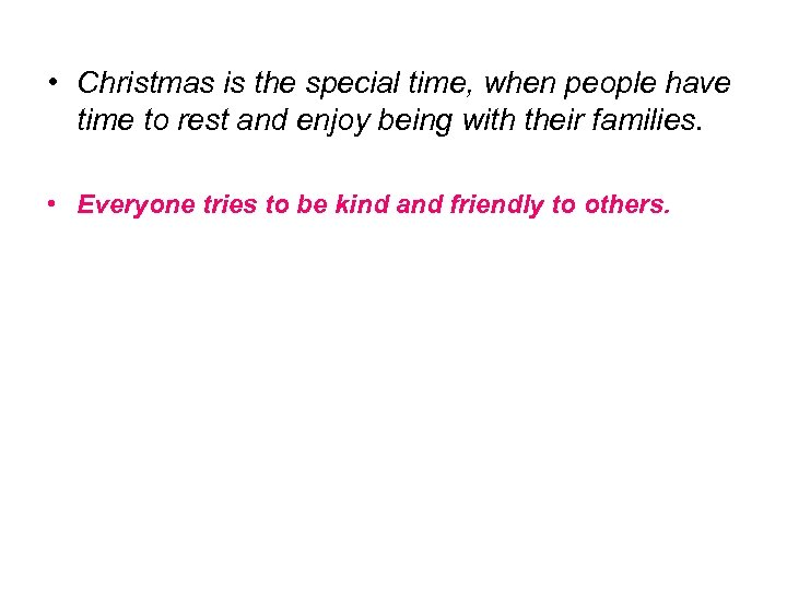 • Christmas is the special time, when people have time to rest and