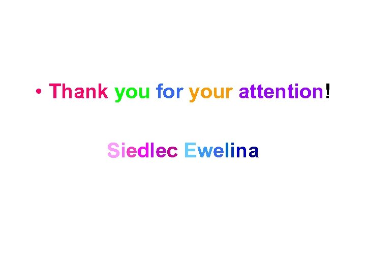 • Thank you for your attention! Siedlec Ewelina