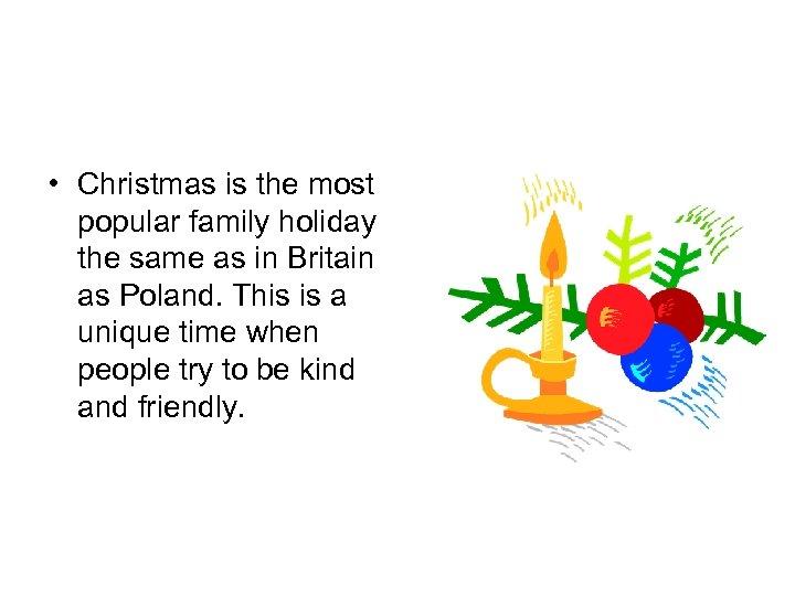 • Christmas is the most popular family holiday the same as in Britain