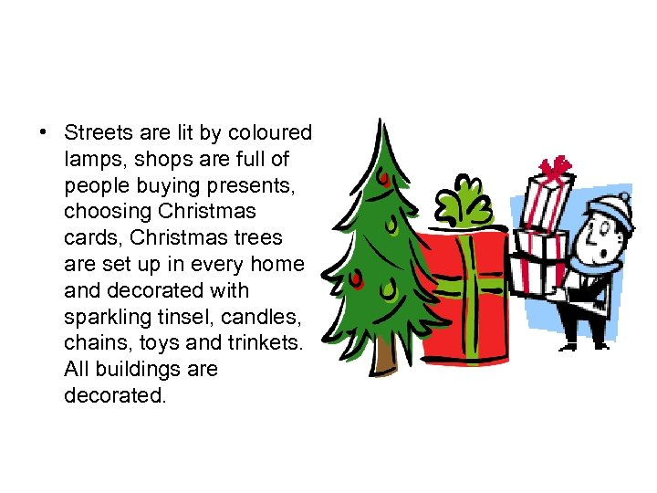 • Streets are lit by coloured lamps, shops are full of people buying