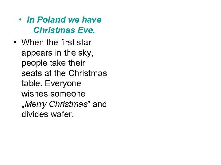 • In Poland we have Christmas Eve. • When the first star appears