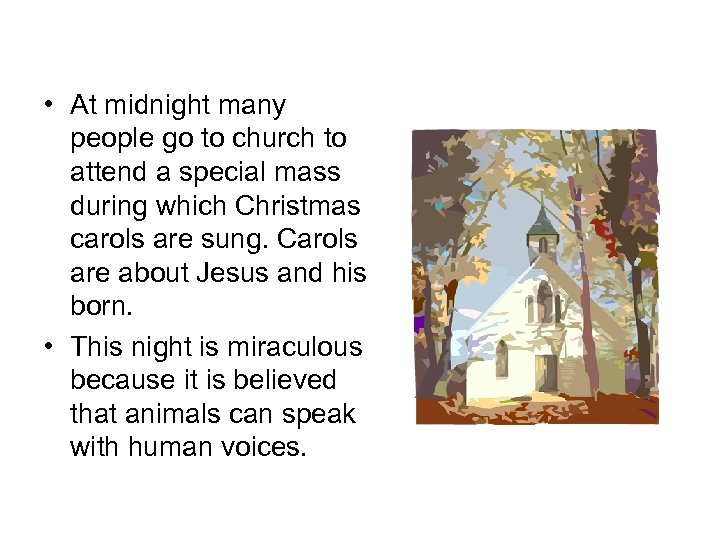 • At midnight many people go to church to attend a special mass