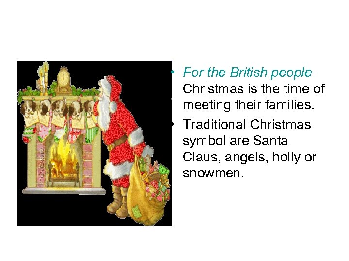 • For the British people Christmas is the time of meeting their families.