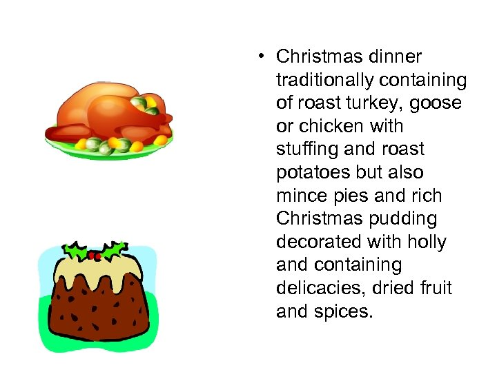 • Christmas dinner traditionally containing of roast turkey, goose or chicken with stuffing