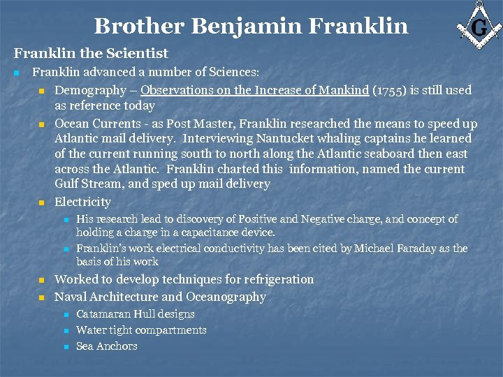 Brother Benjamin Franklin the Scientist n Franklin advanced a number of Sciences: n Demography