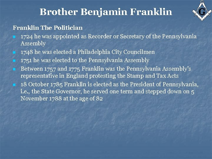 Brother Benjamin Franklin The Politician n 1724 he was appointed as Recorder or Secretary