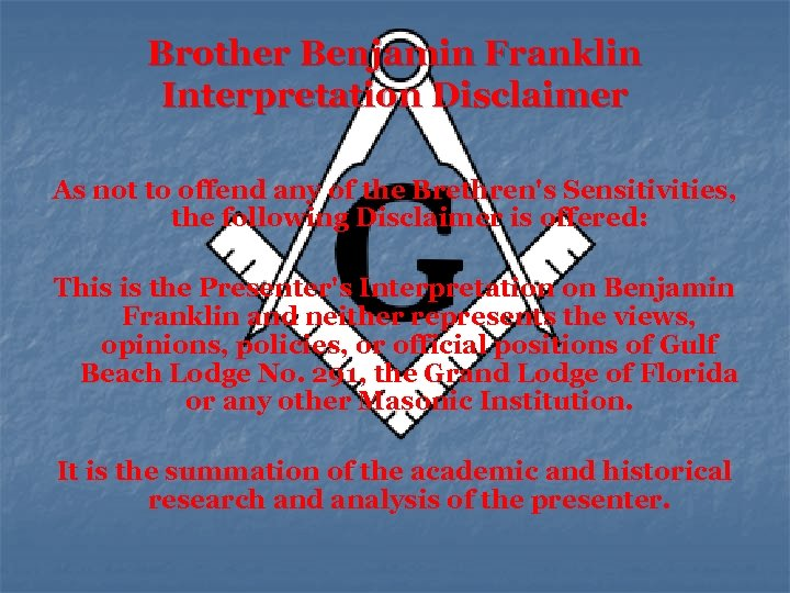Brother Benjamin Franklin Interpretation Disclaimer As not to offend any of the Brethren's Sensitivities,