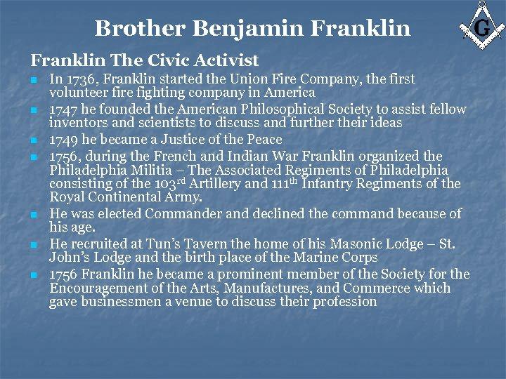 Brother Benjamin Franklin The Civic Activist n n n n In 1736, Franklin started