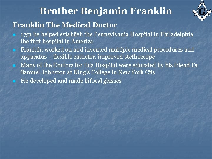 Brother Benjamin Franklin The Medical Doctor n n 1751 he helped establish the Pennsylvania